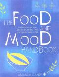 Food and Mood Handbook Find Relief at Last from Depression, Anxiety, Pms, Cravings and Mood ...