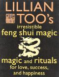 Lillian Too's Irresistible Feng Shui Magic: 48 Sure Ways to Create Magic in Your Living Space