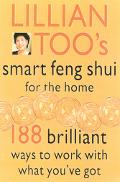 Lillian Too's Smart Feng Shui for the Home 188 Brilliant Ways to Work With What You'Ve Got