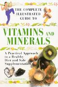 Complete Illustrated Guide to Vitamins and Minerals: A Practical Approach to a Healthy Diet ...