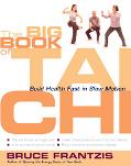 Big Book of Tai Chi Build Health Fast in Slow Motion