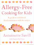 Allergy-Free Cooking for Kids A Guide to Childhood Food Intolerance With 80 Recipes