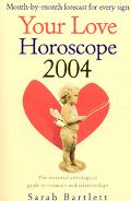 Your Love Horoscope 2004 The Essential Astrological Guide to Romance and Relationships
