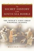 Secret History of the South Sea Bubble The World's First Great Financial Scandal