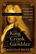 King, the Crook, and the Gambler The True Story of the South Sea Bubble and the Greatest Fin...