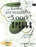 Element Encyclopedia of 5000 Spells The Ultimate Reference Book for the Magical Arts