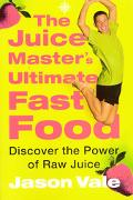 Juice Master's Ultimate Fast Food Discover the Power of Raw Juice