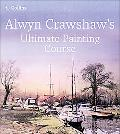Alwyn Crawshaw's Ultimate Painting Course A Complete Beginner's Guide to Painting in Waterco...