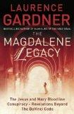 The Magdalene Legacy: The Jesus and Mary Bloodline Conspiracy - Revelations Beyond The Da Vi...