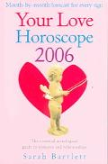 Your Love Horoscope 2006 Your Essential Astrological Guide to Romance and Relationships