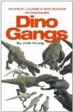 Dino Gangs: The New Biology of Dinosaurs. by Phil Currie, Josh Young