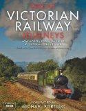 Great Victorian Railway Journeys: How Modern Britain Was Built by Victorian Steam Power