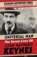 The Universal Man: The Seven Lives of John Maynard Keynes