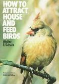 How to Attract, House and Feed Birds : Formerly Published as Bird Watching, Housing and Feed...