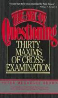 Art of Questioning: Thirty Maxims of Cross-Examination
