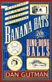 Banana Bats & Ding-dong Balls: A Century of Unique Baseball Inventions