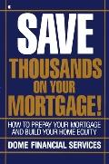 Save Thousands on Your Mortgage: How to Prepay Your Mortgage and Build Your Home Equity