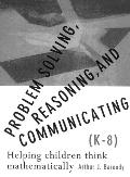 Problem Solving, Reasoning, and Communicating, K-8 Helping Children Think Mathematically