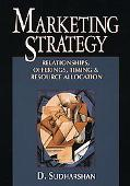 Marketing Strategy Relationships, Offerings, Timing, & Resource Allocation