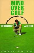 Mind over Golf: How to Use Your Head to Lower Your Score - Richard Coop - Hardcover