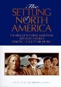 The Settling of North America: The Atlas of the Great Migrations into North America from the...