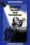 Sebastian (Super Sleuth) and the Time Capsule Caper - Mary Blount Christian