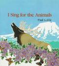 I Sing for the Animals - Paul Goble - Paperback - 1st ed