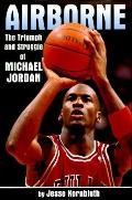 Airborne: The Triumph and Struggle of Michael Jordan - Jesse Kornbluth - Hardcover - 1st ed