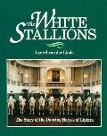 White Stallions: The Story of the Dancing Horses of Lipizza
