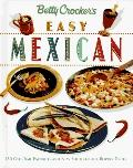 Betty Crocker's Easy Mexican: 130 Old-Time and New Shouth-of-the-Border Tastes - Betty Crock...