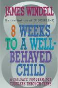 Eight Weeks to a Well-Behaved Child: A Failsafe Program for Toddlers