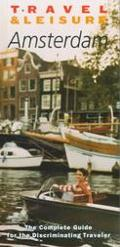 Travel and Leisure Amsterdam: The Complete Guide for the Discriminating Traveler