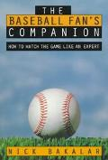 Baseball Fan's Companion: How to Master the Subtleties of the World's Most Complex Team Spor...
