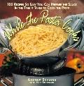 While the Pasta Cooks; 100 Sauces so Easy, You Can Prepare the Sauce in the Time It Takes to...
