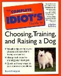 Complete Idiot's Guide to Choosing, Training, and Raising a Dog