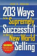203 Ways to Be Supremely Successful in the New World of Selling - John R. Graham - Paperback