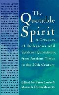 Quotable Spirit: A Treasury of Religious and Spiritual Quotations from Ancient Times to the ...