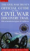 The Civil War Trust's Official Guidebook to the Civil War Discovery Trail