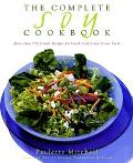 The Complete Soy Cookbook: 180 Gourmet Recipes for Great Taste and Good Health