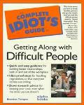 Complete Idiot's Guide to Getting Along With Difficult People