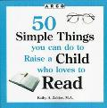 Arco 50 Simple Things You Can Do to Raise a Child Who Loves to Read
