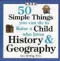 ARCO 50 Simple Things You Can Do to Raise a Child Who Loves History and Geography