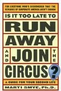 Is It Too Late to Run Away and Join the Circus?: Finding the Life You Really Want