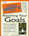 Complete Idiot's Guide to Reaching Your Goals