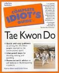 Complete Idiot's Guide to Tae Kwon Do