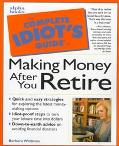 Complete Idiot's Guide to Making Money after You Retire