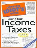 Complete Idiot's Guide to Doing Your Income Taxes: 1999 Edition