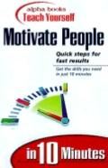 Alpha Books Teach Yourself to Motivate People  in 10 Minutes (Alpha Books Teach Yourself in ...
