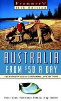 Frommer's: Australia from $50 a Day - The Ultimate Guide to Comfortable Low-Cost Travel - Na...
