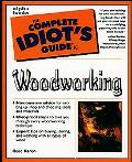Complete Idiot's Guide to Woodworking